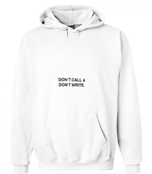 Dont Call & dont Write Hoodie