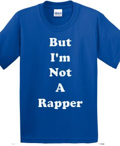 But I'am Not A Rapper T-shirt