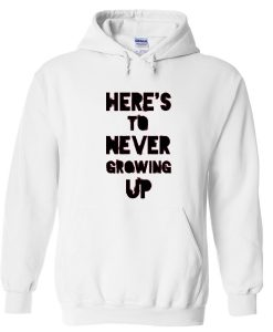Here's To Never Growing Up Zip Up Hoodie
