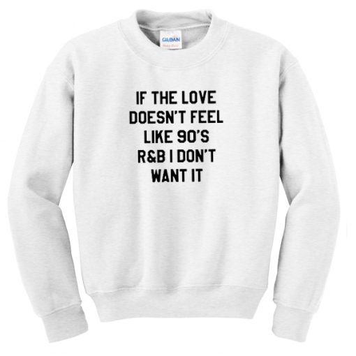If The Love Doesn't Feel Like 90's sweatshirt