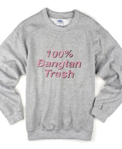 100% bangtan trash sweatshirt