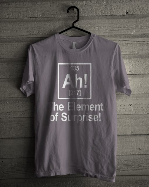 135 AH 217 the element of surprise t shirt