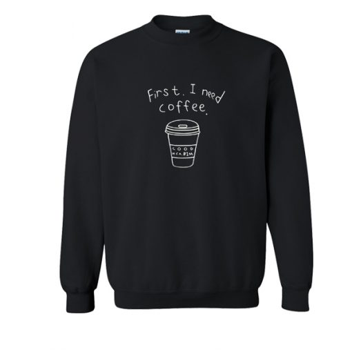 First I need coffe Sweatshirt