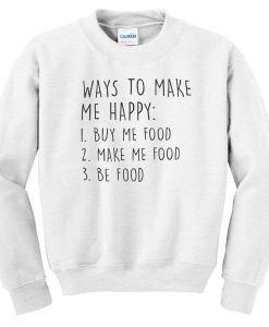 Ways to make me happy sweatshirt