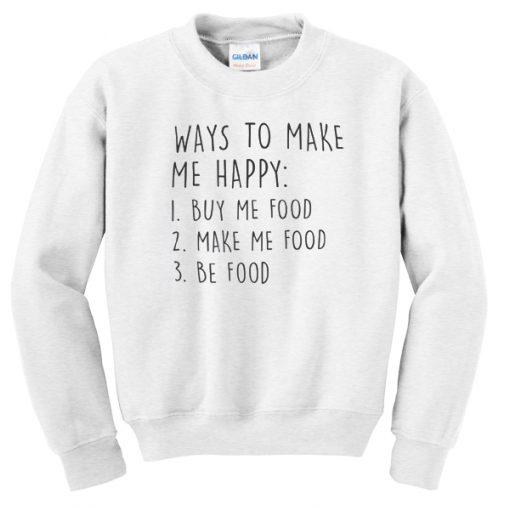 Ways to make me happy sweatshirt