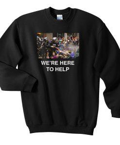 We're here to help sweatshirt