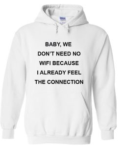baby we don't need wifi because i already feel the connection Hoodie