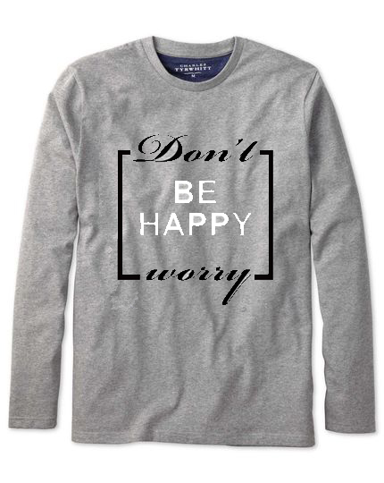 Don't be happy worry Long Sleeve T-shirt
