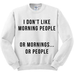 i don't like morning people sweatshirt