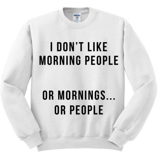 i don't like morning people sweatshirt