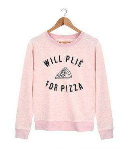 will plie for pizza Sweatshirt