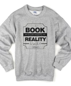A book A day Keeps Reality Away Sweatshirt