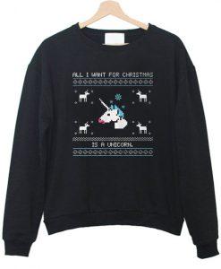All i want christmas is a unicorn Sweatshirt