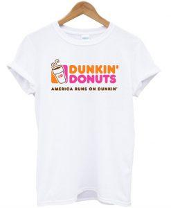 Dunkin donuts america runs on dunkin T-shirt