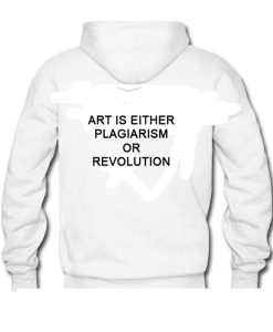 Art Is Either Plagiarism Or Revolution Back Hoodie