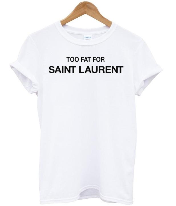 cd8f67e6 Too fat for saint laurent T-shirt