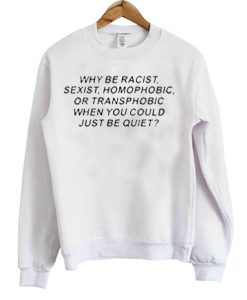 Why be racist Swetshirt