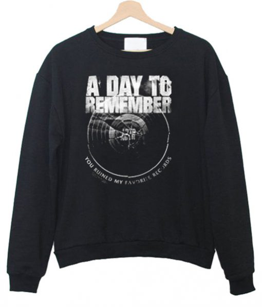 a day to remember you ruined my favorite record Sweatshirt