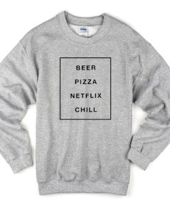 Beer Pizza Netlix Chill Sweatshirt