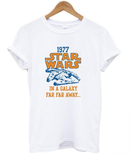 1977 Star Wars In A Galaxy Far Far Away T-Shirt