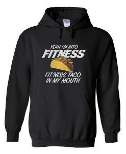 Yeah I'm Into Fitness Hoodie
