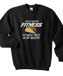 Yeah I'm Into Fitness Sweatshirt