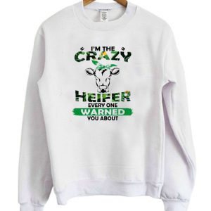 I'm The Crazy Heifer Everyone Warned You About Sweatshirt
