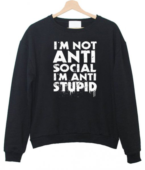 I'm not Anti Social I'm Anti Stupid T-Shirt
