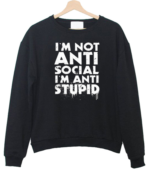 I'm not Anti Social I'm Anti Stupid T-Shirt