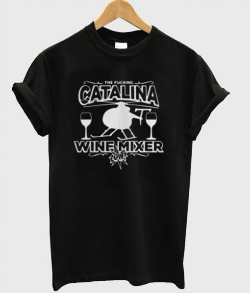 The Fucking Catalina Wine Mixer T-Shirt