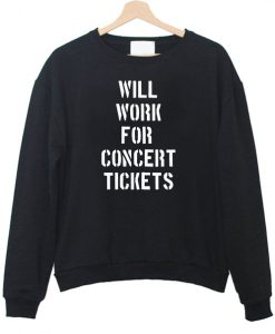 Will Work For Concert Tickets Sweatshirt