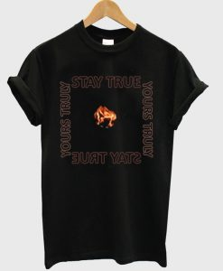 Yours Truly Stay True T-Shirt