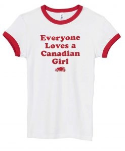 Everyone Loves A Canadian Girl Ringer T-Shirt