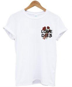Love Dies T-Shirt