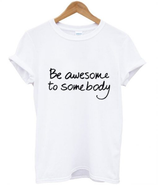 Be Awesome To Somebody T-Shirt