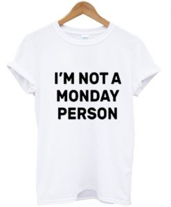I'm Not a Monday Person T-Shirt
