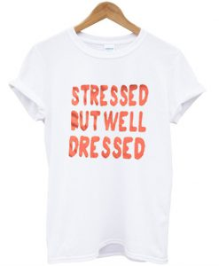 Stressed But Well Dressed T-Shirt