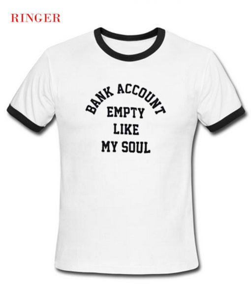Bank Account Empety Like My Soul T-Shirt