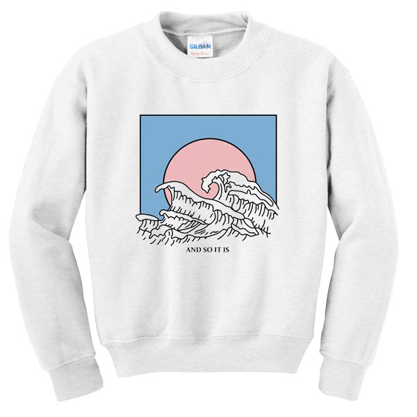 And So It Is Wave Sweatshirt