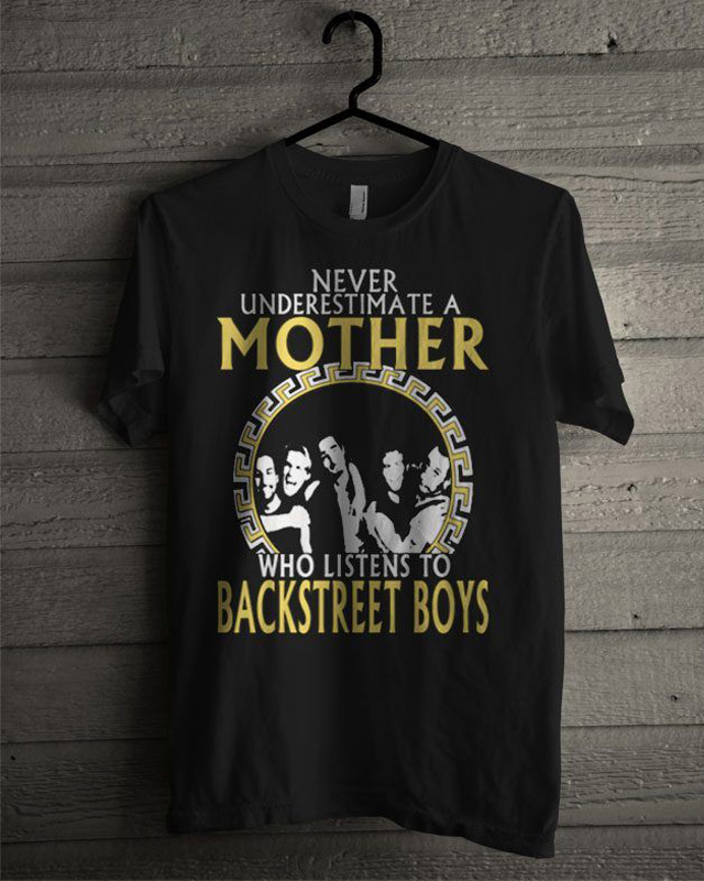 Never Underestimate A Mother Who Listens To Backstreet Boys T-Shirt