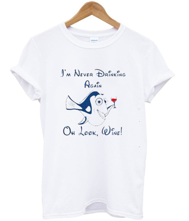 Dory I'm Never Drinking Again Oh Look Wine T-Shirt