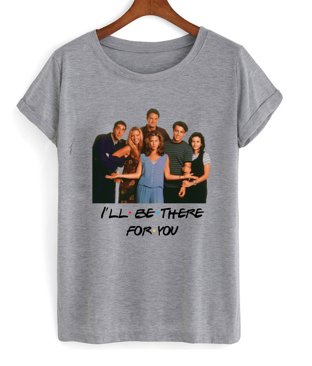 Friends I'll Be There For You T-Shirt