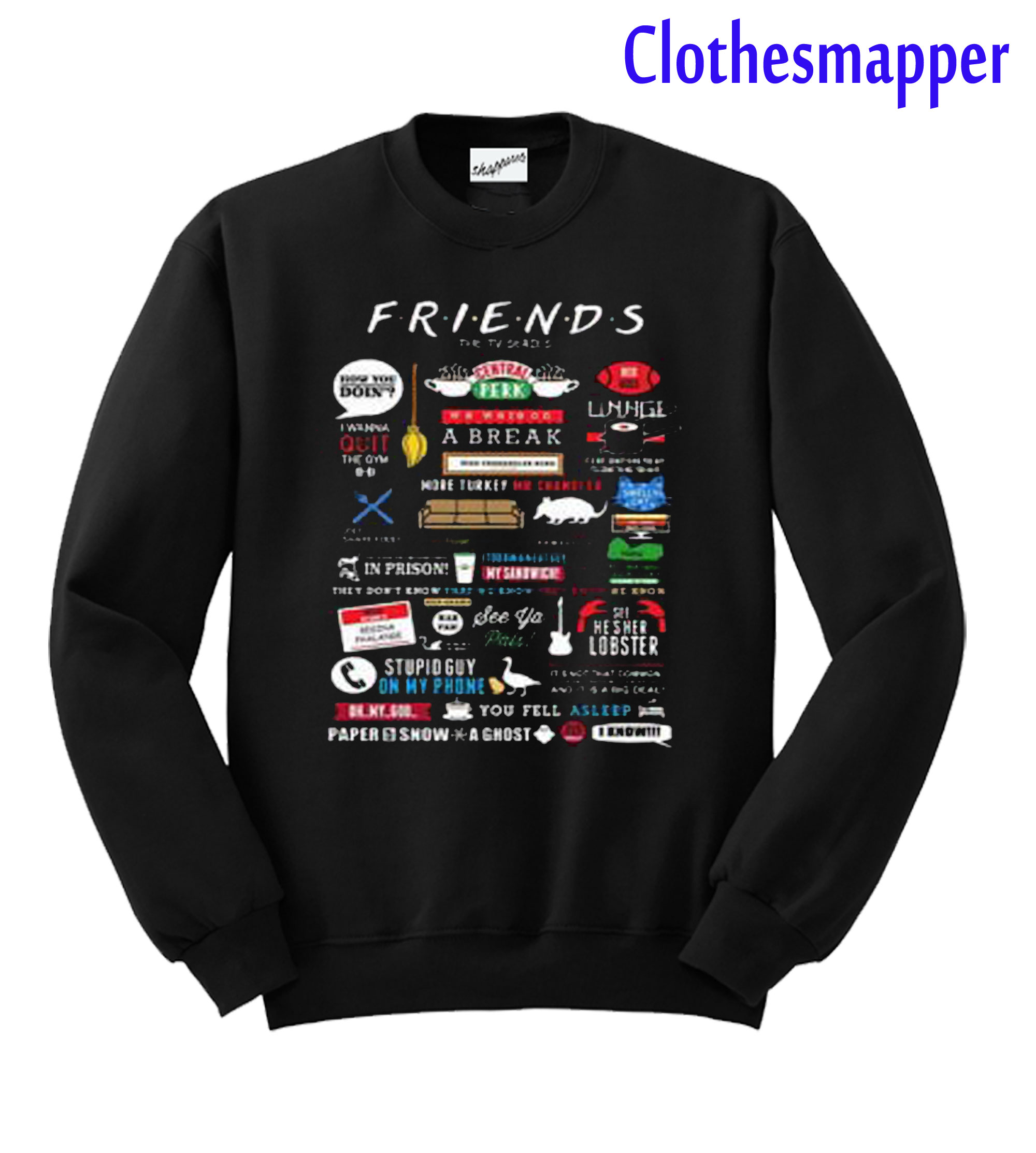 Friends Tv Show Quotes Inspired All In One Sweatshirt